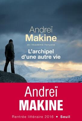 L'archipel d'une autre vie Makine Seuil
