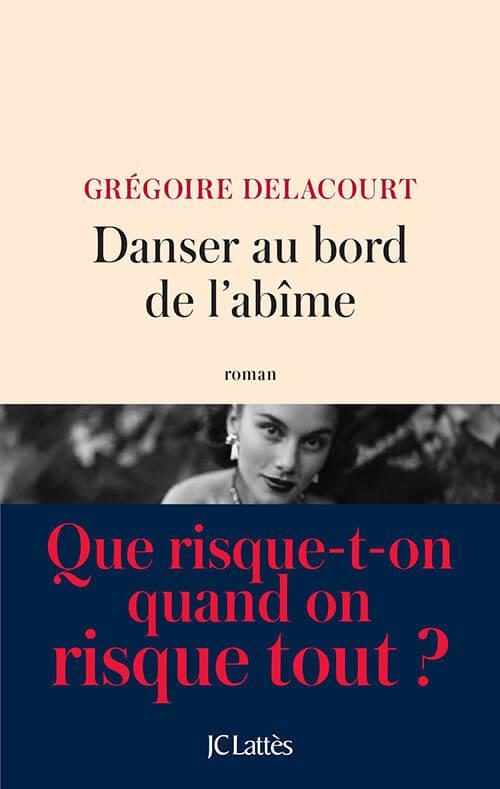 Danser au bord de l'abîme Grégoire Delacourt JCLattès